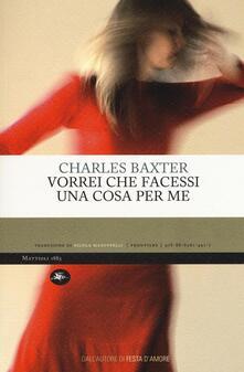Vorrei che facessi una cosa per me - Charles Baxter - copertina