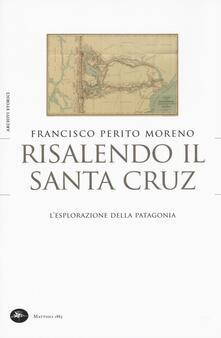 Risalendo il Santa Cruz. L'esplorazione della Patagonia - Francisco Perito Moreno - copertina