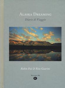 Alaska dreaming. Diario di viaggio, agosto 1998. Ediz. illustrata - Rita Guarini,Robin Foà - copertina