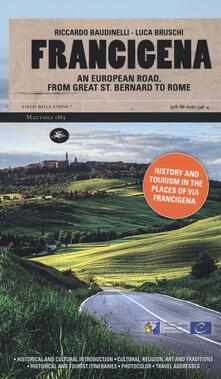 Francigena. Una strada europea dal Gran San Bernardo a Roma. Ediz. inglese - Riccardo Baudinelli,Luca Bruschi - copertina
