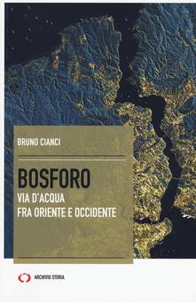 Bosforo. Via d'acqua fra Oriente e Occidente - Bruno Cianci - copertina
