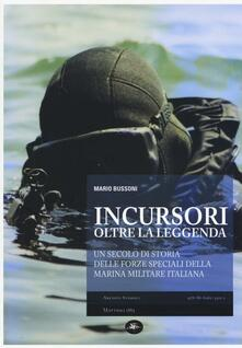 Incursori oltre la leggenda. Un secolo di storia delle forze speciali della Marina Militare Italiana - Mario Bussoni - copertina