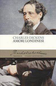 Libro Amori londinesi Charles Dickens