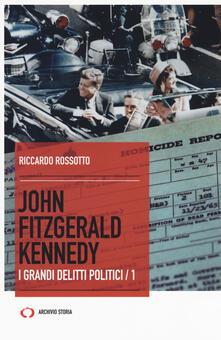 John Fitzgerald Kennedy. I grandi delitti politici. Vol. 1 - Riccardo Rossotto - copertina