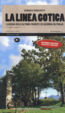 La linea gotica. I luoghi dellultimo fronte di guerra in Italia. Ediz. ampliata.pdf