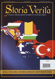 Storia verità. Rivista «politicamente scorretta» di studi storici (2017). Vol. 20: Balcani: una storia molto movimentata.