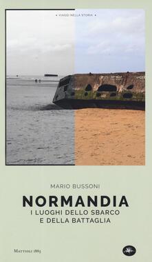 Normandia. I luoghi dello sbarco e della battaglia - Mario Bussoni - copertina