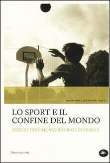 Lo sport e il confine del mondo - Sergio Tavcar,Marco Ballestracci - copertina