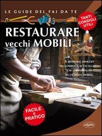Restaurare vecchi mobili libro idea libri le guide - Restaurare vecchi mobili ...