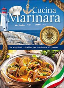 Cucina marinara. Le migliori ricette per cucinare il pesce - copertina
