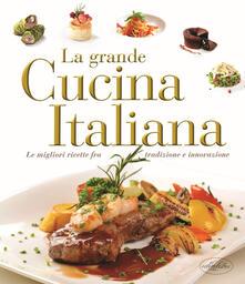 La grande cucina italiana. Le migliori ricette fra tradizione e innovazione - copertina