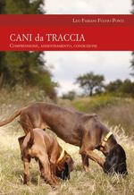 Cani da traccia. Comprensione, addestramento, conduzione
