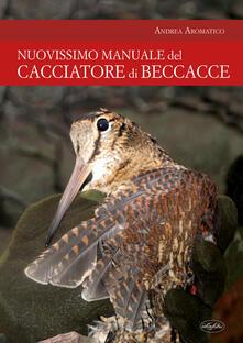 Manuale del cacciatore di beccacce - Andrea Aromatico - copertina