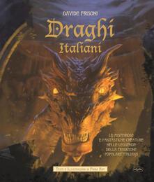 Draghi italiani. Le misteriose e fantastiche creature nelle leggende della tradizione popolare italiana - Davide Frisoni - copertina