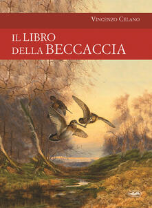 Il libro della beccaccia - Vincenzo Celano - copertina