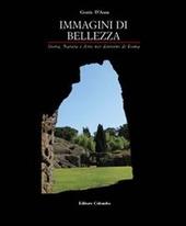 Immagini di bellezza. Storia, natura ed arte nei dintorni di Roma