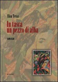 In tasca un pezzo di alba - Elisa Testa - copertina