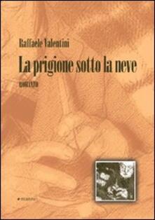 La prigione sotto la neve - Raffaele Valentini - copertina