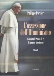 L' ossessione dell'Illuminismo. Giovanni Paolo II e il mondo moderno - Philippe Portier - copertina