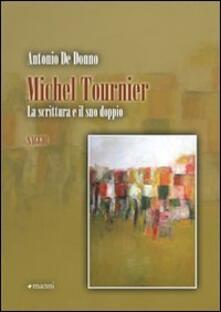 Michel Tournier. La scrittura e il suo doppio - Antonio De Donno - copertina