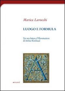 Luogo e formula. Per una lettura d'illuminations di Arthur Rimbaud - Marica Larocchi - copertina