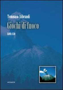 Giochi di fuoco - Tommaso Alibrandi - copertina