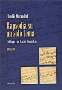 Libro Rapsodia su un solo tema. Colloqui con Rafail Dvoinikov Claudio Morandini