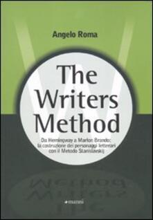 The writers method. Da Hemingway a Marlon Brando: la costruzione dei personaggi letterari con il metodo Stanislavskij - Angelo Roma - copertina