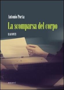 La scomparsa del corpo - Antonio Porta - copertina
