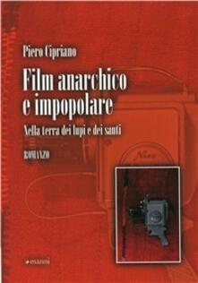 Film anarchico e impopolare. Nella terra dei lupi e dei santi - Piero Cipriano - copertina