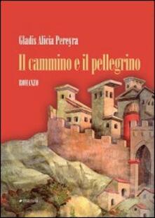 Il cammino e il pellegrino - Gladis A. Pereyra - copertina