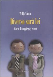 Diverso sarà lei! Storie di coppie gay e non - Willy Vaira - copertina