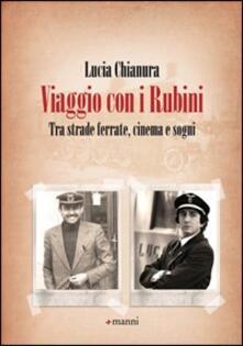 Viaggio con i Rubini. Tra strade ferrate, cinema e sogni - Lucia Chianura - copertina