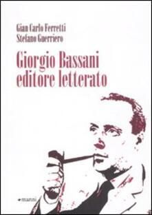 Giorgio Bassani editore letterato - Gian Carlo Ferretti,Stefano Guerriero - copertina