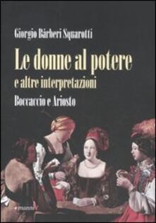 Le donne al potere e altre interpretazioni. Boccaccio e Ariosto - Giorgio Bàrberi Squarotti - copertina