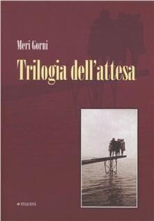 Trilogia dell'attesa - Meri Gorni - copertina