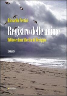 Registro delle anime. Bibliotechina illecita di Meriggio - Riccardo Pertici - copertina