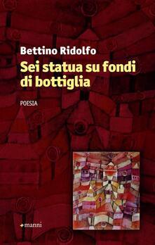 Sei statua su fondi di bottiglia - Bettino Ridolfo - copertina