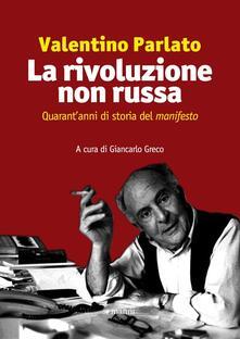 La rivoluzione non russa. Quarant'anni di storia del «manifesto» - Valentino Parlato - copertina