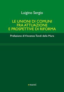 Le unioni di comuni fra attuazione e prospettive di riforma - Sergio Luigino - copertina