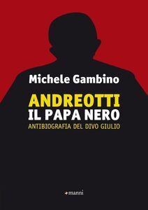 Libro Andreotti il papa nero. Antibiografia del divo Giulio Michele Gambino