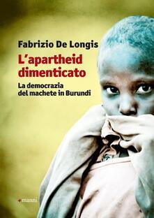 L' apartheid dimenticato. La democrazia del machete in Burundi - Fabrizio De Longis - copertina