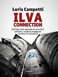 Libro Ilva connection. Inchiesta sulla ragnatela di corruzioni, omissioni, colpevoli negligenze, sui Riva e le istituzioni Loris Campetti