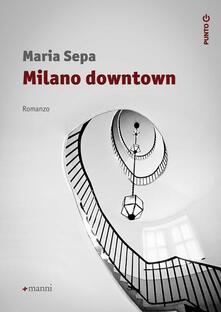 Milano downtown - Maria Sepa - copertina