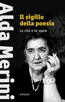 Il sigillo della poesia. La vita e le opere - Alda Merini - copertina