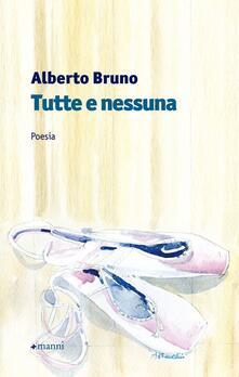 Tutte e nessuna - Alberto Bruno - copertina