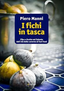 I fichi in tasca. Cibo e ricette nel Salento dall'età delle caverne al fast food - Piero Manni - copertina
