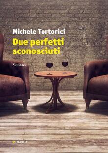 Due perfetti sconosciuti - Michele Tortorici - copertina