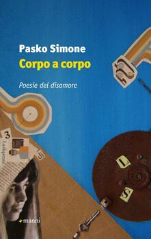 Corpo a corpo. Poesie del disamore - Simone Pasko - copertina