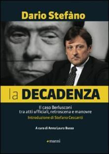 La decadenza. Il caso Berlusconi tra atti ufficiali, retroscena e manovre - Dario Stefàno - copertina